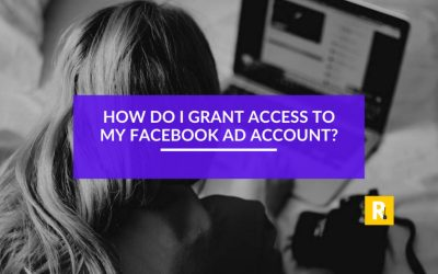 Facebook Ad Account Access – How Do I Grant it in 2021?