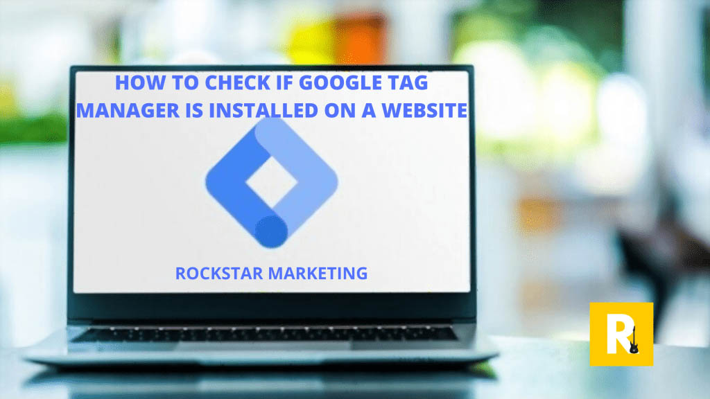 how to check if google tag manager is installed on a website