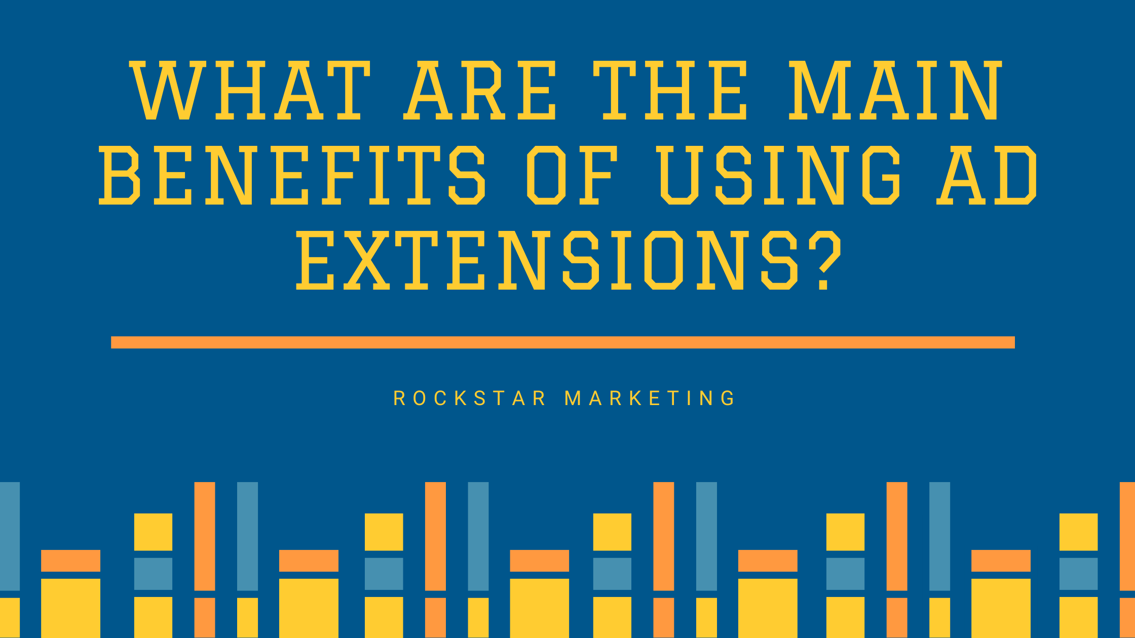 main benefits of using ad extensions