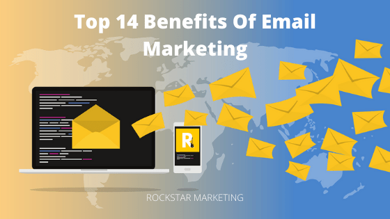 Top 14 Benefits Of Email Marketing