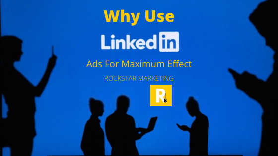 Why Use LinkedIn Ads For Maximum Effect in 2021?